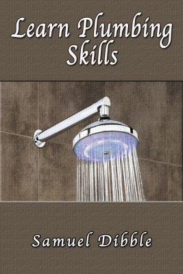 Learn Plumbing Skills by Samuel Dibble from PublishDrive Inc in Home Deco category