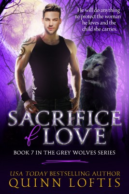 Sacrifice Of Love: Book 7 The Grey Wolves Series by Quinn Loftis from PublishDrive Inc in General Novel category