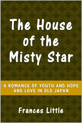 The House of the Misty Star by Frances Little from PublishDrive Inc in Romance category