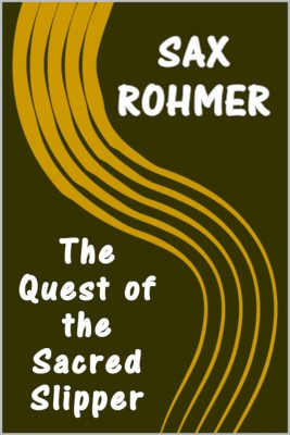 The Quest of the Sacred Slipper by Sax Rohmer from PublishDrive Inc in General Novel category