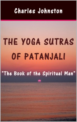 The Yoga Sutras of Patanjali: The Book of the Spiritual Man by Charles Johnston from PublishDrive Inc in Family & Health category