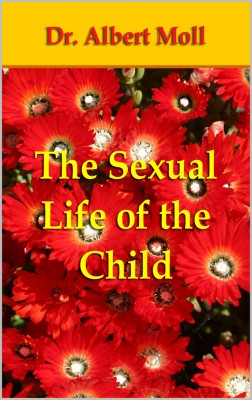 The Sexual Life of the Child by Dr. Albert Moll from PublishDrive Inc in Family & Health category