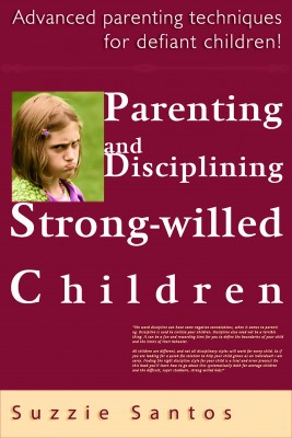 Parenting And Disciplining Strong Willed Children: Advanced Parenting Techniques For Defiant Children!