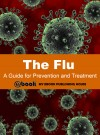 The Flu: A Guide for Prevention and Treatment