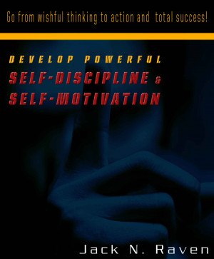 Develop Powerful Self-Discipline and Self-Motivation - Go From Wishful Thinking to Action and Total Success! by Jack N. Raven from PublishDrive Inc in Motivation category