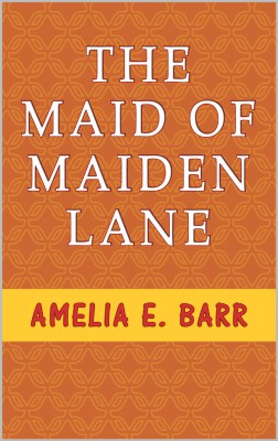 The Maid of Maiden Lane by Amelia E. Barr from PublishDrive Inc in Romance category