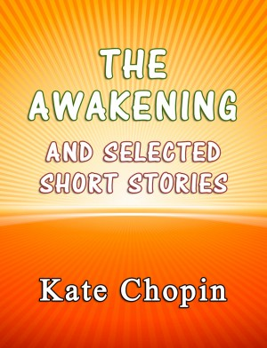 The Awakening and the Selected Short Stories by Kate Chopin from PublishDrive Inc in General Novel category