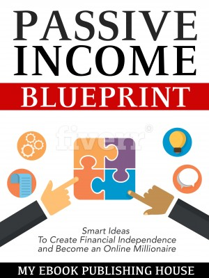 Passive Income Blueprint by My Ebook Publishing House from PublishDrive Inc in Motivation category
