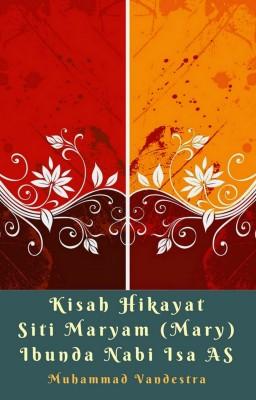 Kisah Hikayat Siti Maryam (Mary) Ibunda Nabi Isa AS by Muhammad Vandestra from PublishDrive Inc in Religion category