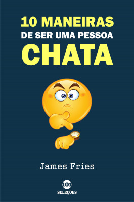 10 Maneiras de ser uma pessoa chata by James Fries from PublishDrive Inc in Family & Health category