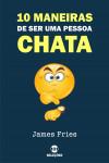 10 Maneiras de ser uma pessoa chata by James Fries from  in  category