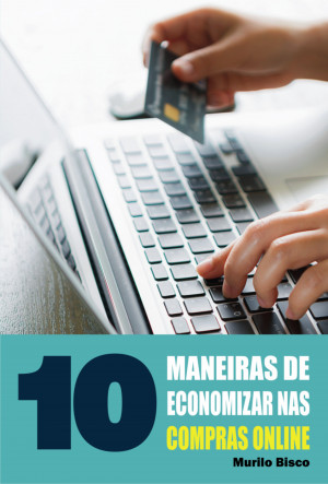 10 Maneiras de economizar nas compras online by Murilo Bisco from PublishDrive Inc in Language & Dictionary category