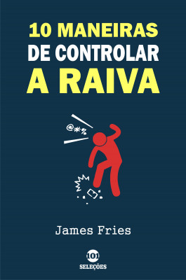 10 Maneiras de controlar a raiva by James Fries from PublishDrive Inc in Motivation category