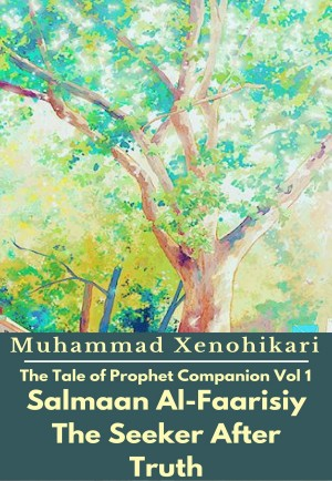The Tale of Prophet Companion Vol 1 Salmaan Al-Faarisiy The Seeker After Truth by Muhammad Xenohikari from PublishDrive Inc in History category