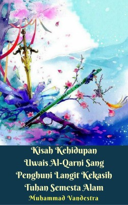 Kisah Kehidupan Uwais Al-Qarni Sang Penghuni Langit Kekasih Tuhan Semesta Alam by Muhammad Vandestra from PublishDrive Inc in Motivation category