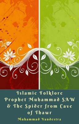 Islamic Folklore Prophet Muhammad SAW & The Spider from Cave of Thawr by Muhammad Vandestra from PublishDrive Inc in Motivation category