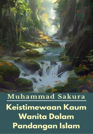 Keistimewaan Kaum Wanita Dalam Pandangan Islam by Muhammad Sakura from PublishDrive Inc in Islam category
