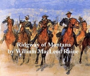 Ridgway of Montana, a Story of To-Day, in Which the Hero is Also the Villain by William MacLeod Raine from PublishDrive Inc in General Novel category