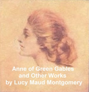 Anne of Green Gables and Other Works by Lucy  Maud  Montgomery from PublishDrive Inc in Teen Novel category
