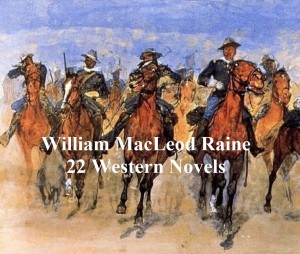 Westerns and Adventures: 22 Novels by William MacLeod Raine by William MacLeod Raine from PublishDrive Inc in General Novel category
