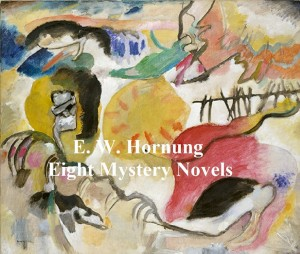 E.W. Hornung: 8 Books of Mystery Stories by E. W. Hornung from PublishDrive Inc in General Novel category