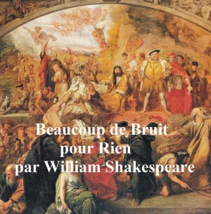 Beaucoup de Bruit pour Rien (Much Ado About Nothing in French) by William Shakespeare from PublishDrive Inc in Language & Dictionary category