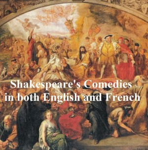 Shakespeares Comedies, Bilingual edition (all 12 plays in English with line numbers and in French translation) by William Shakespeare from PublishDrive Inc in Language & Dictionary category