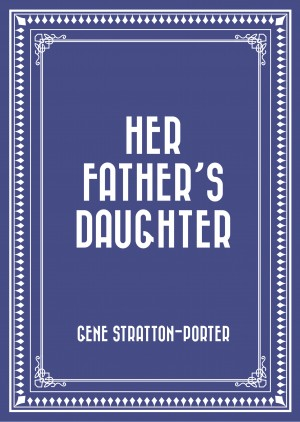 Her Father's Daughter by Gene Stratton-Porter from PublishDrive Inc in General Novel category