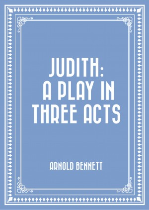 Judith: A Play in Three Acts by Arnold Bennett from PublishDrive Inc in General Novel category