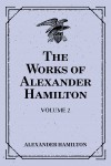 The Works of Alexander Hamilton: Volume 2 by Alexander Hamilton from  in  category