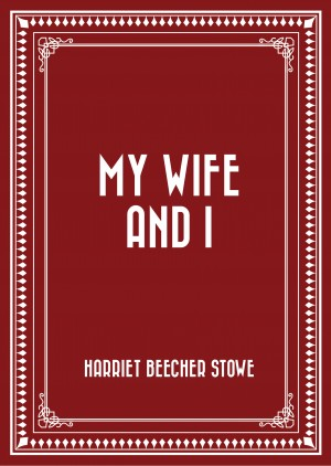 My Wife and I by Harriet Beecher Stowe from PublishDrive Inc in Politics category