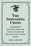 The Impending Crisis: Conditions Resulting from the Concentration of Wealth in the United States by Basil A. Bouroff from  in  category