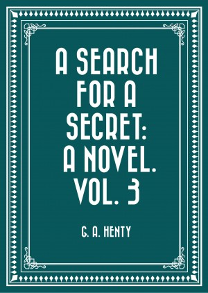 A Search For A Secret: A Novel. Vol. 3 by G. A. Henty from PublishDrive Inc in General Novel category