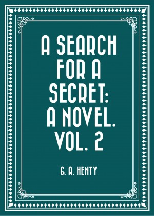 A Search For A Secret: A Novel. Vol. 2 by G. A. Henty from PublishDrive Inc in General Novel category