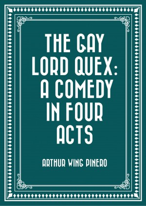 The Gay Lord Quex: A Comedy in Four Acts by Arthur Wing Pinero from PublishDrive Inc in General Novel category