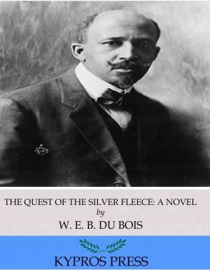 The Quest of the Silver Fleece: A Novel by W. E. B. Du Bois from PublishDrive Inc in Classics category