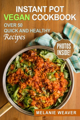 Instant Pot Vegan Cookbook by Melanie Weaver from PublishDrive Inc in Recipe & Cooking category
