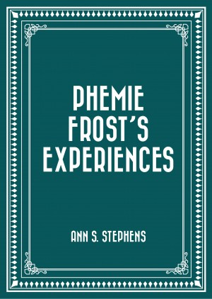 Phemie Frost's Experiences by Ann S. Stephens from PublishDrive Inc in General Novel category