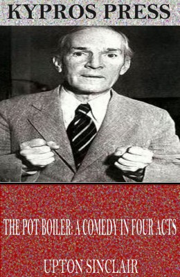 The Pot Boiler: A Comedy in Four Acts by Upton Sinclair from PublishDrive Inc in General Novel category