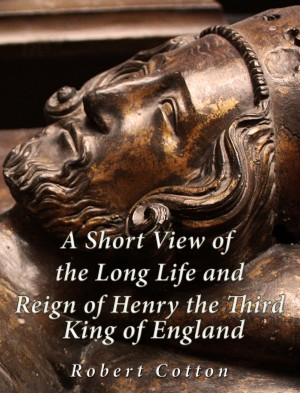 A Short View of the Long Life and Reign of Henry the Third, King of England by Richard Cotton from PublishDrive Inc in History category