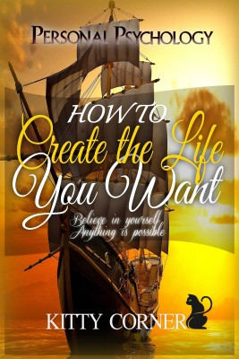 How to Create the Life You Want by Kitty Corner from PublishDrive Inc in Motivation category