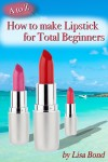 A to Z How to Make Lipstick for Total Beginners - text