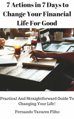 7 Actions in 7 Days to Change Your Financial Life For Good by Fernando Tavares Filho from PublishDrive Inc in Motivation category