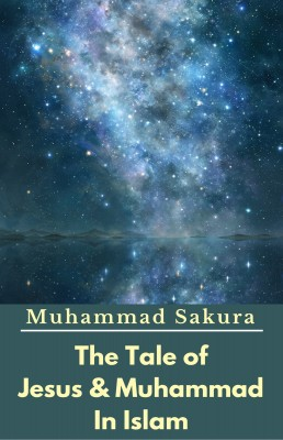 The Tale of Jesus & Muhammad In Islam by Muhammad Sakura from PublishDrive Inc in History category