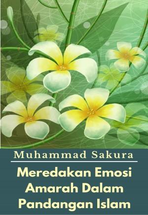 Meredakan Emosi Amarah Dalam Pandangan Islam by Muhammad Sakura from PublishDrive Inc in Islam category
