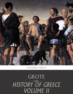 History of Greece Volume 2: Grecian History to the Reign of Pisistratus at Athens by George Grote from PublishDrive Inc in History category