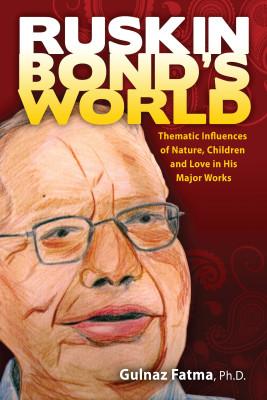 Ruskin Bond's World by Gulnaz Fatma from PublishDrive Inc in General Novel category