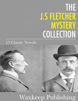 The J.S. Fletcher Mystery Collection by J.S. Fletcher from PublishDrive Inc in General Novel category