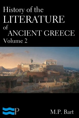 History of the Literature of Ancient Greece Volume 2 by M.P. Bart from PublishDrive Inc in History category