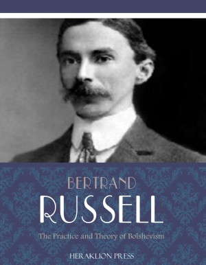 The Practice and Theory of Bolshevism by Bertrand Russell from PublishDrive Inc in General Academics category